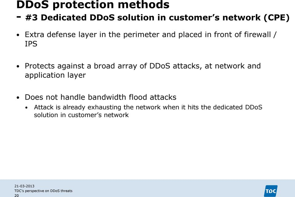 DDoS attacks, at network and application layer Does not handle bandwidth flood attacks Attack