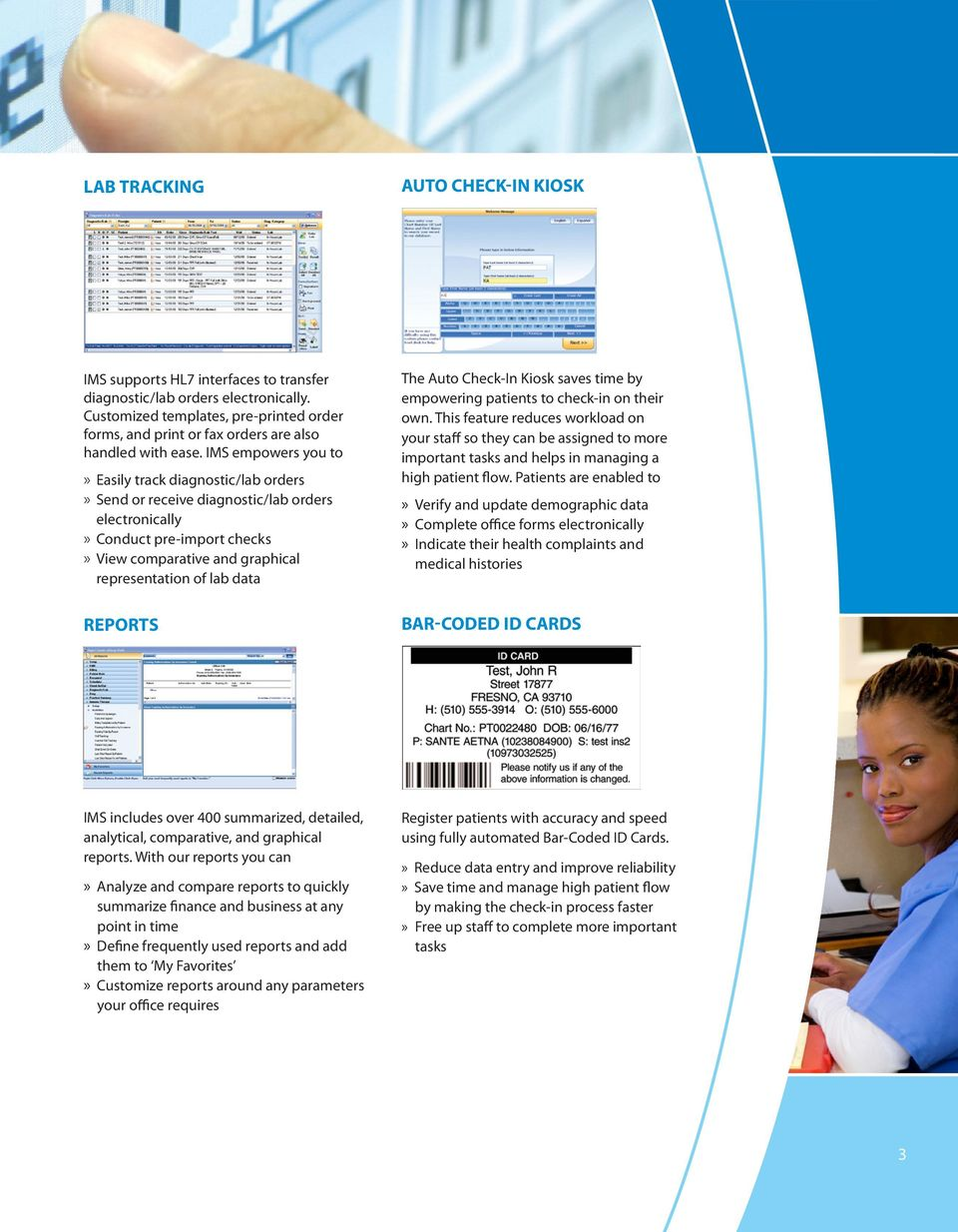 IMS empowers you to» Easily track diagnostic/lab orders» Send or receive diagnostic/lab orders electronically» Conduct pre-import checks» View comparative and graphical representation of lab data