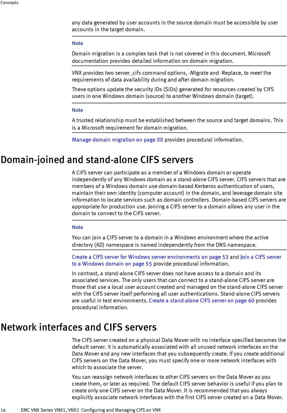VNX provides two server_cifs command options, -Migrate and -Replace, to meet the requirements of data availability during and after domain migration.