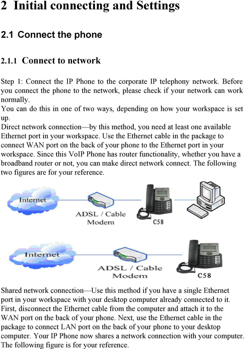 Direct network connection by this method, you need at least one available Ethernet port in your workspace.