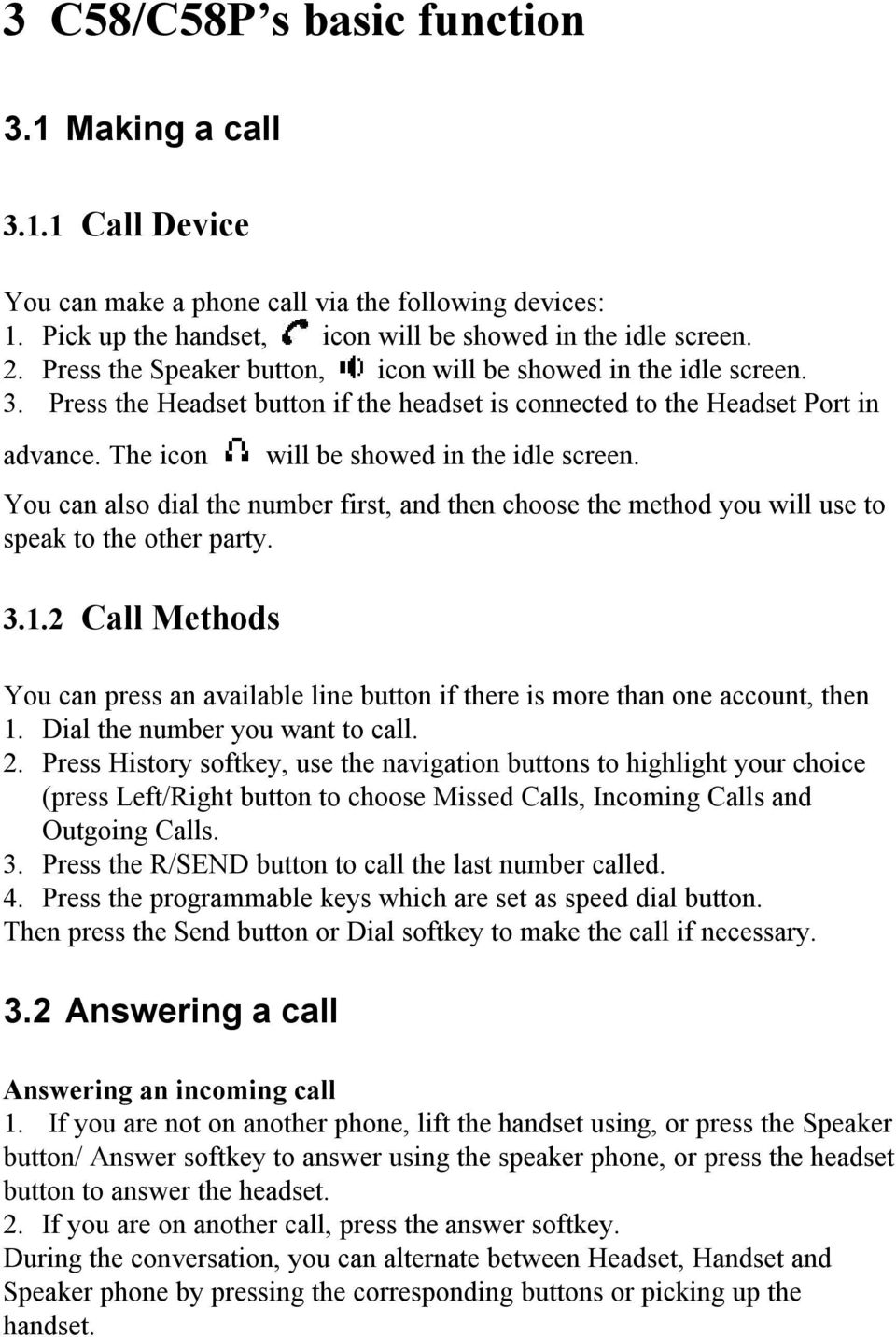 You can also dial the number first, and then choose the method you will use to speak to the other party. 3.1.