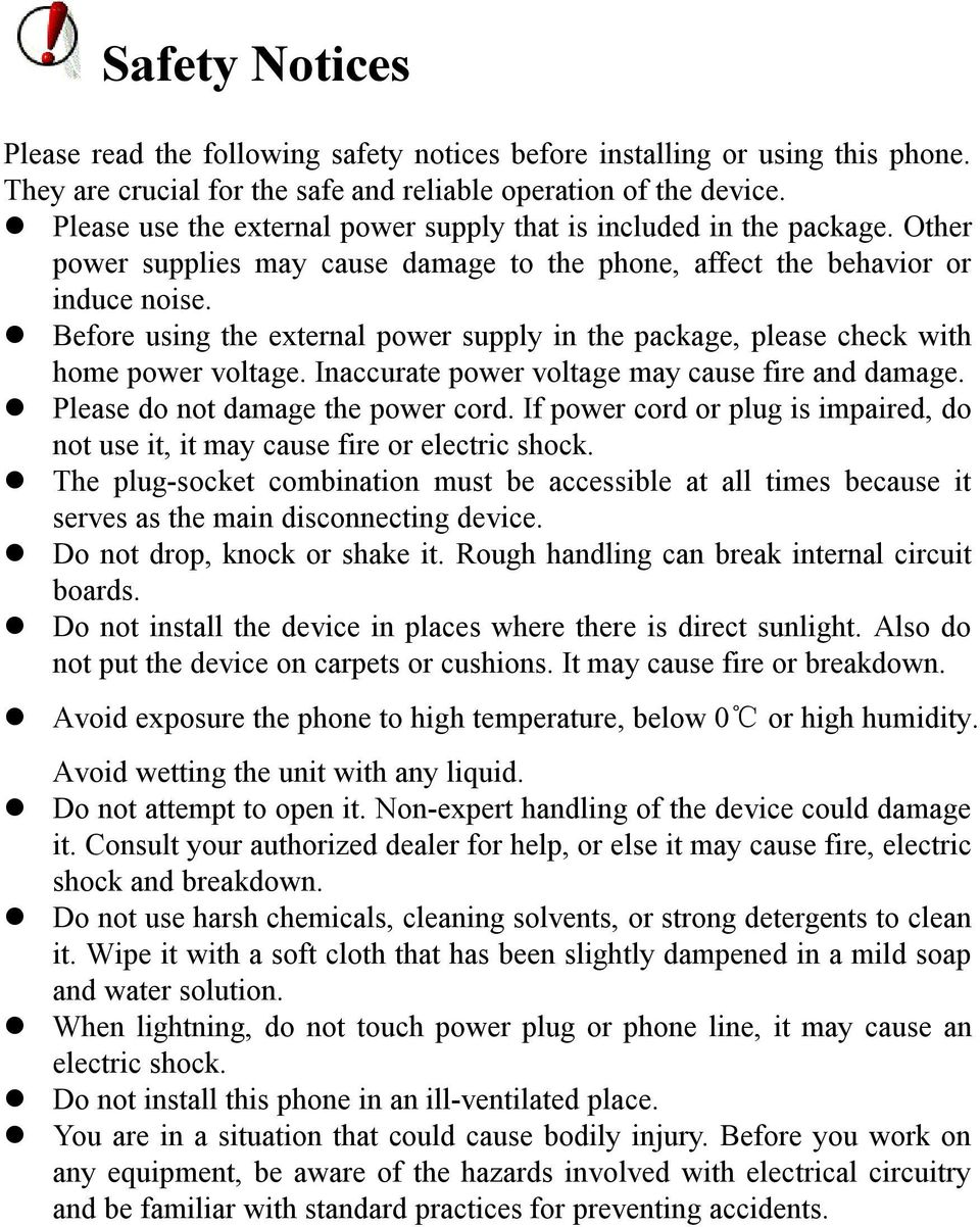 Before using the external power supply in the package, please check with home power voltage. Inaccurate power voltage may cause fire and damage. Please do not damage the power cord.