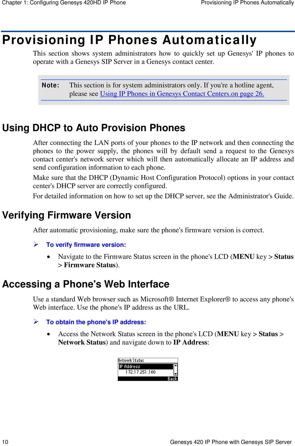 Using DHCP to Auto Provision Phones After connecting the LAN ports of your phones to the IP network and then connecting the phones to the power supply, the phones will by default send a request to