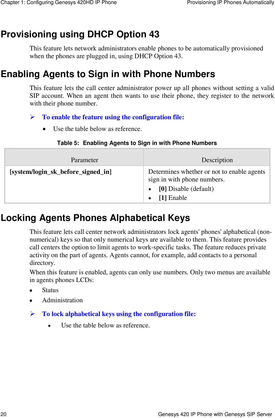 When an agent then wants to use their phone, they register to the network with their phone number. To enable the feature using the configuration file: Use the table below as reference.