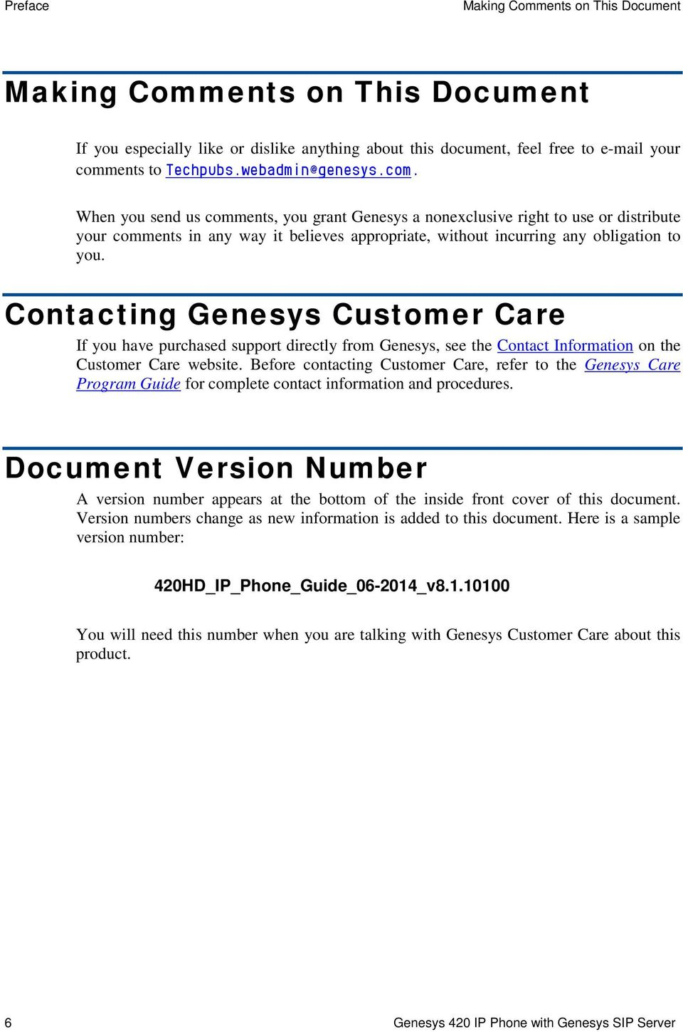 Contacting Genesys Customer Care If you have purchased support directly from Genesys, see the Contact Information on the Customer Care website.