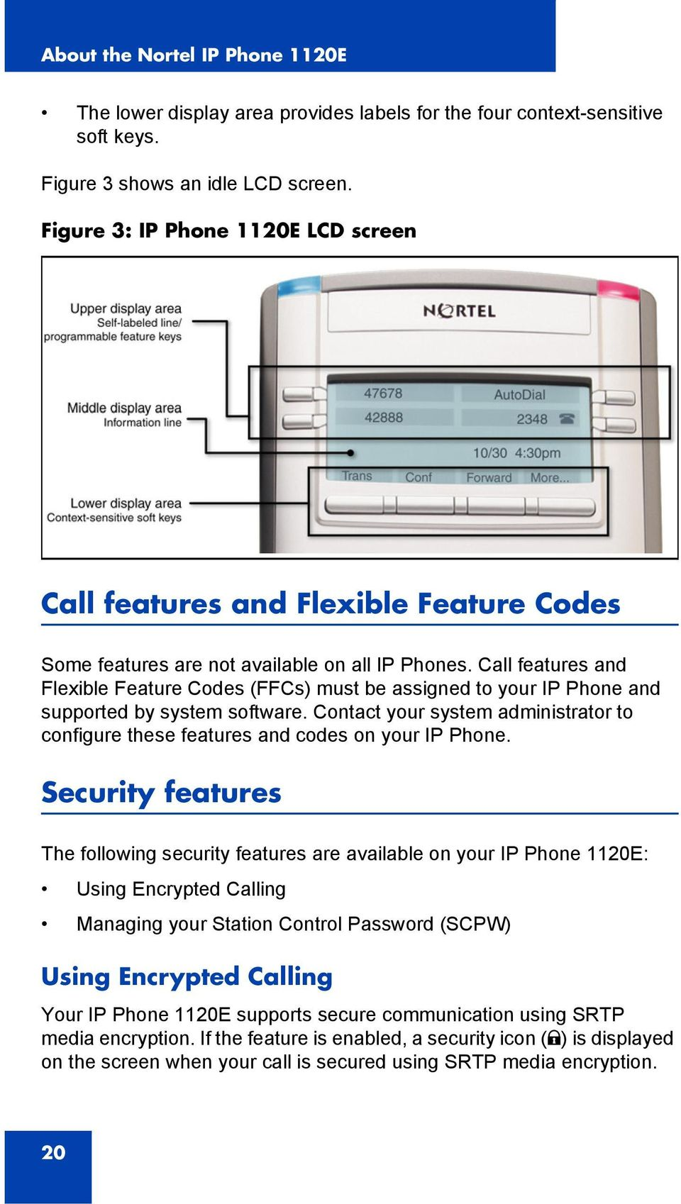 Call features and Flexible Feature Codes (FFCs) must be assigned to your IP Phone and supported by system software.