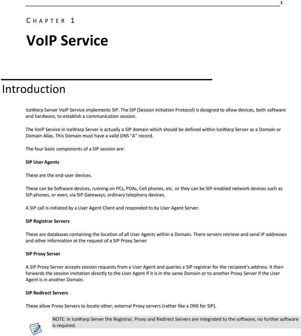 "The VoIP Service in IceWarp Server is actually a SIP domain which should be defined within IceWarp Server as a Domain or Domain Alias. This Domain must have a valid DNS ""A"" record."