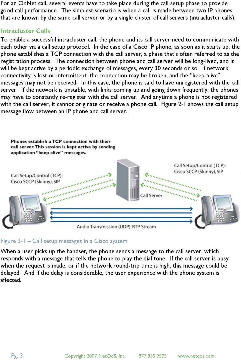 Intracluster Calls To enable a successful intracluster call, the phone and its call server need to communicate with each other via a call setup protocol.