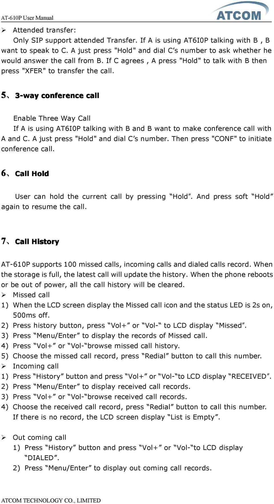 "5 3-way conference call Enable Three Way Call If A is using AT6I0P talking with B and B want to make conference call with A and C. A just press ""Hold"" and dial C s number."