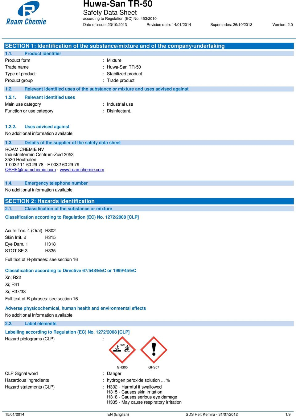 3. Details of the supplier of the safety data sheet ROAM CHEMIE NV Industrieterrein Centrum-Zuid 2053 3530 Houthalen T 0032 11 60 29 78 - F 0032 60 29 79 QSHE@roamchemie.com - www.roamchemie.com 1.4.