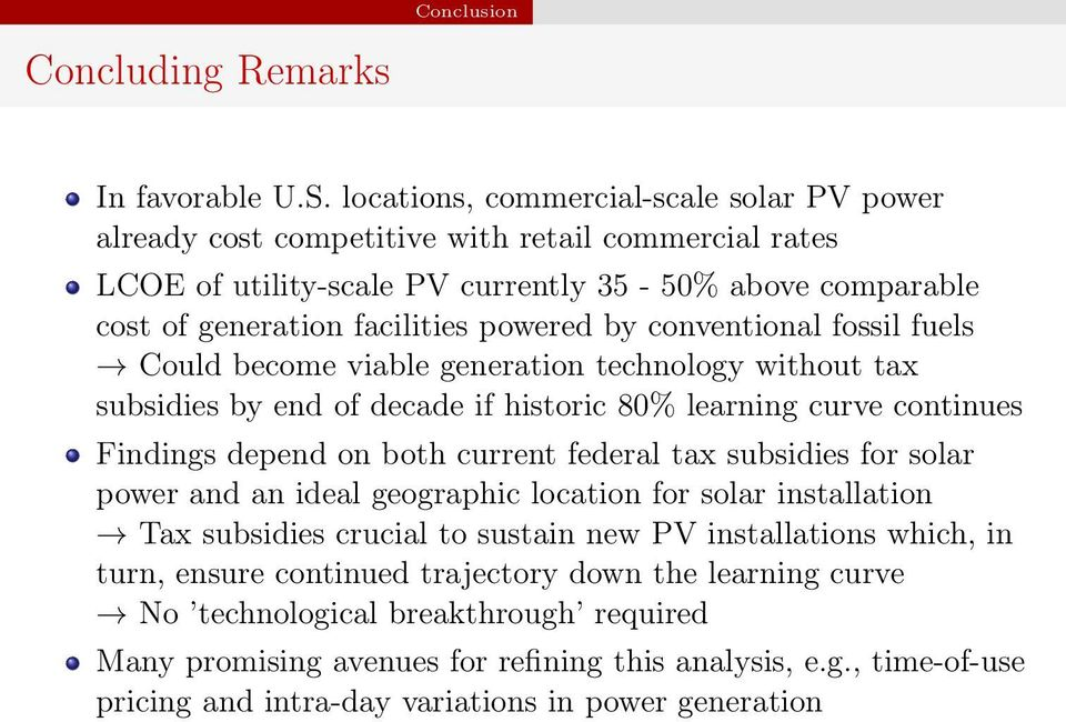 conventional fossil fuels Could become viable generation technology without tax subsidies by end of decade if historic 80% learning curve continues Findings depend on both current federal tax