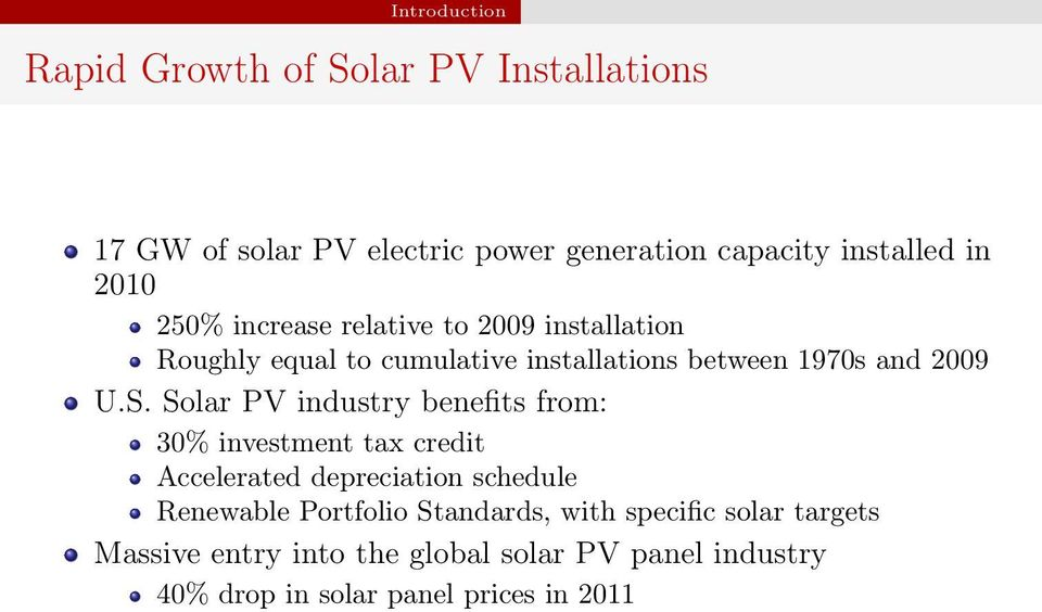 Solar PV industry benefits from: 30% investment tax credit Accelerated depreciation schedule Renewable Portfolio