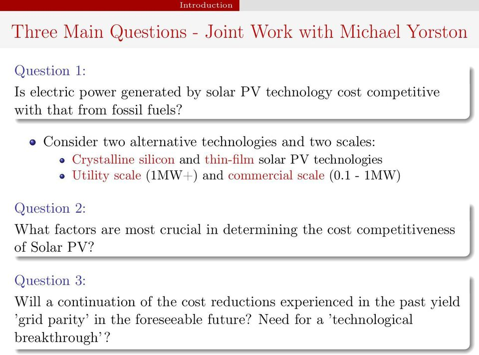 Consider two alternative technologies and two scales: Crystalline silicon and thin-film solar PV technologies Utility scale (1MW+) and commercial