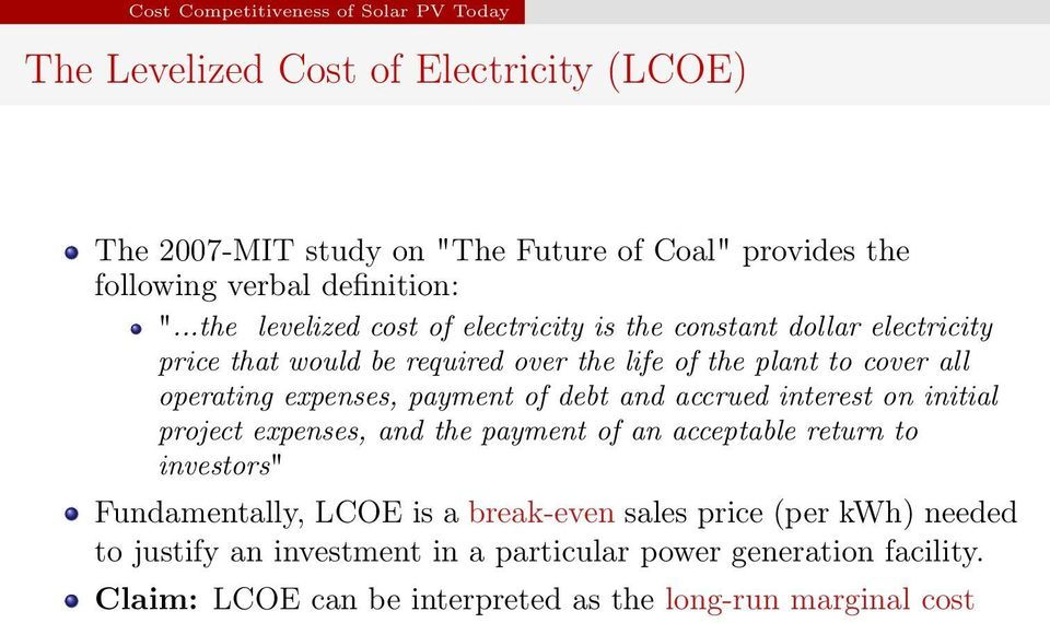 ..the levelized cost of electricity is the constant dollar electricity price that would be required over the life of the plant to cover all operating expenses,