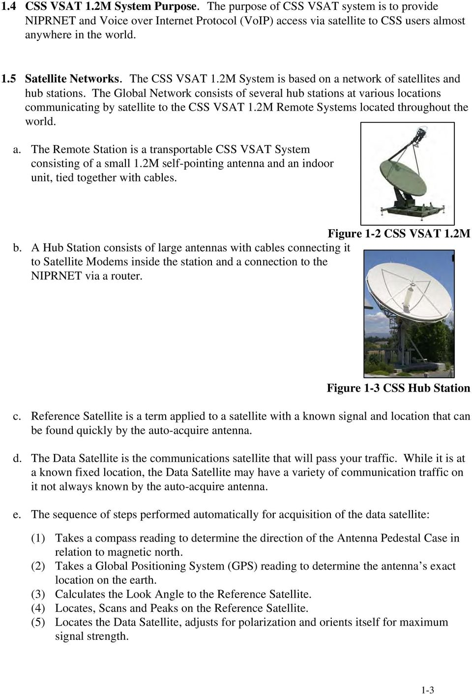 2M Remote Systems located throughout the world. a. The Remote Station is a transportable CSS VSAT System consisting of a small 1.2M self-pointing antenna and an indoor unit, tied together with cables.