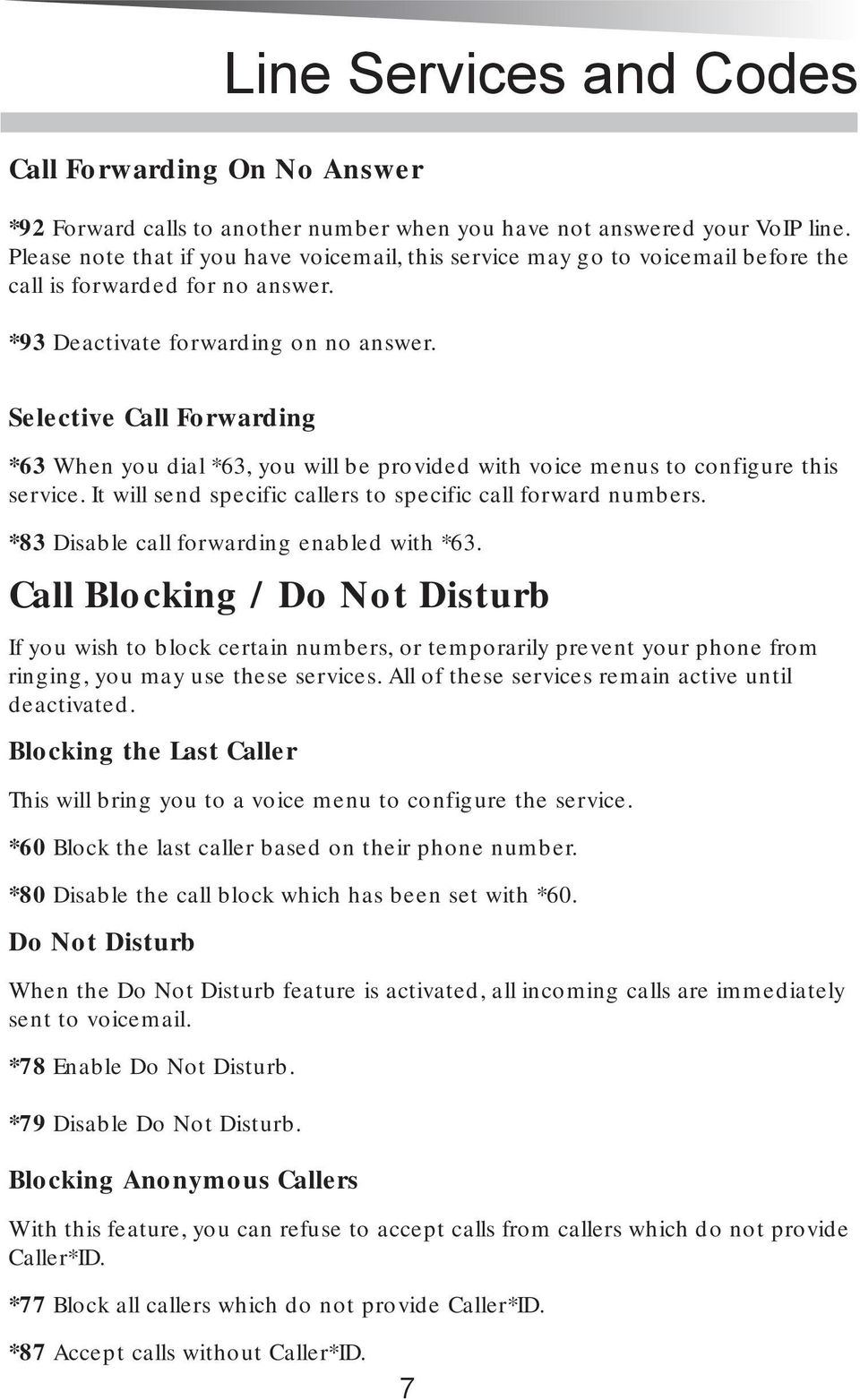 Selective Call Forwarding *63 When you dial *63, you will be provided with voice menus to configure this service. It will send specific callers to specific call forward numbers.