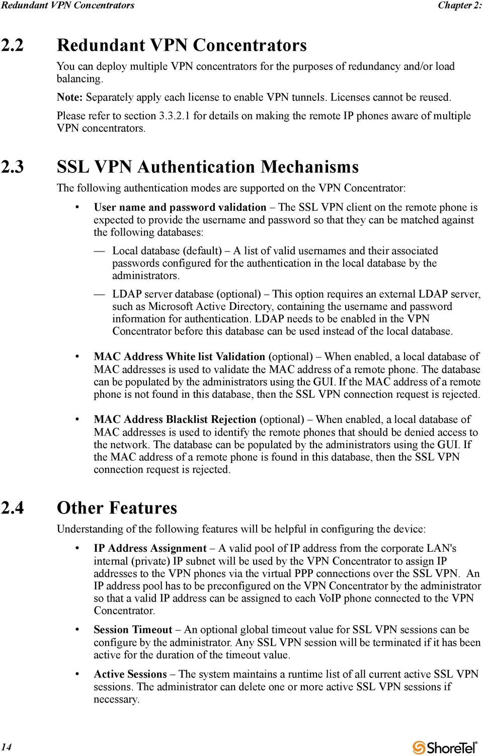 3 SSL VPN Authentication Mechanisms The following authentication modes are supported on the VPN Concentrator: User name and password validation The SSL VPN client on the remote phone is expected to