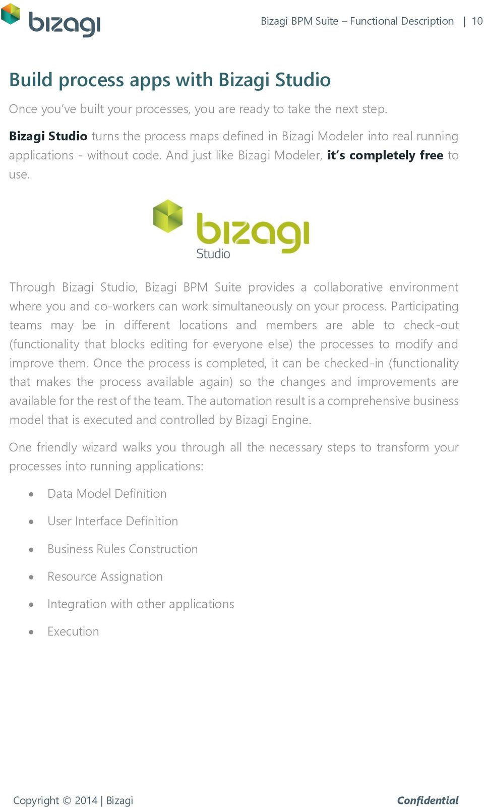 Through Bizagi Studio, Bizagi BPM Suite provides a collaborative environment where you and co-workers can work simultaneously on your process.