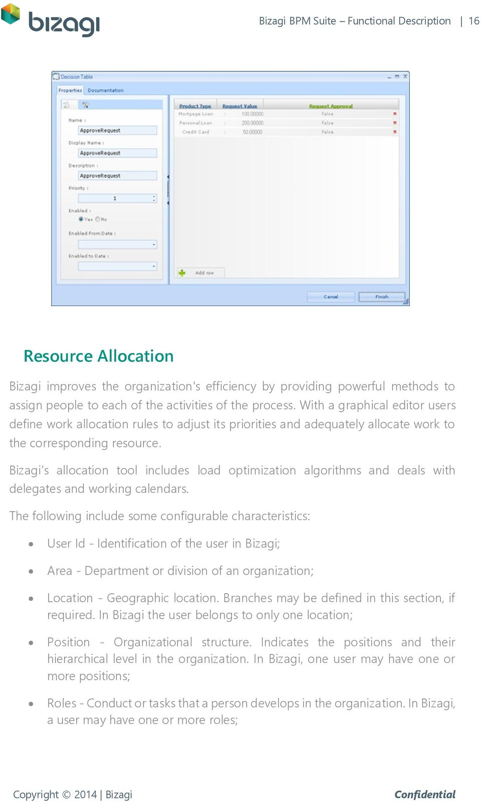 Bizagi s allocation tool includes load optimization algorithms and deals with delegates and working calendars.