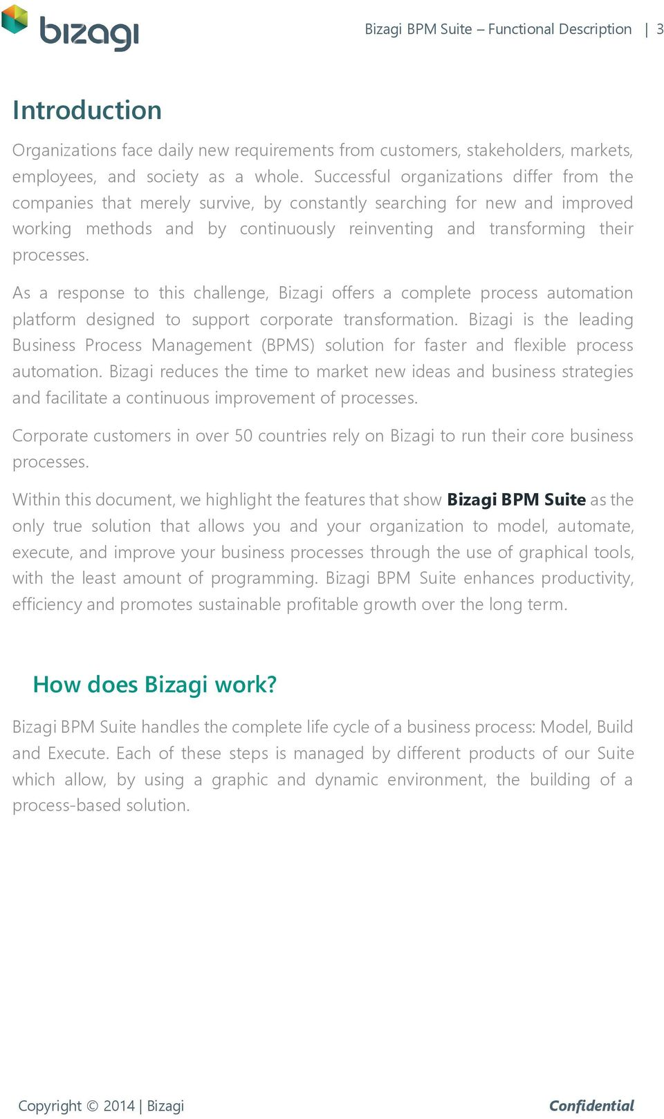 As a response to this challenge, Bizagi offers a complete process automation platform designed to support corporate transformation.