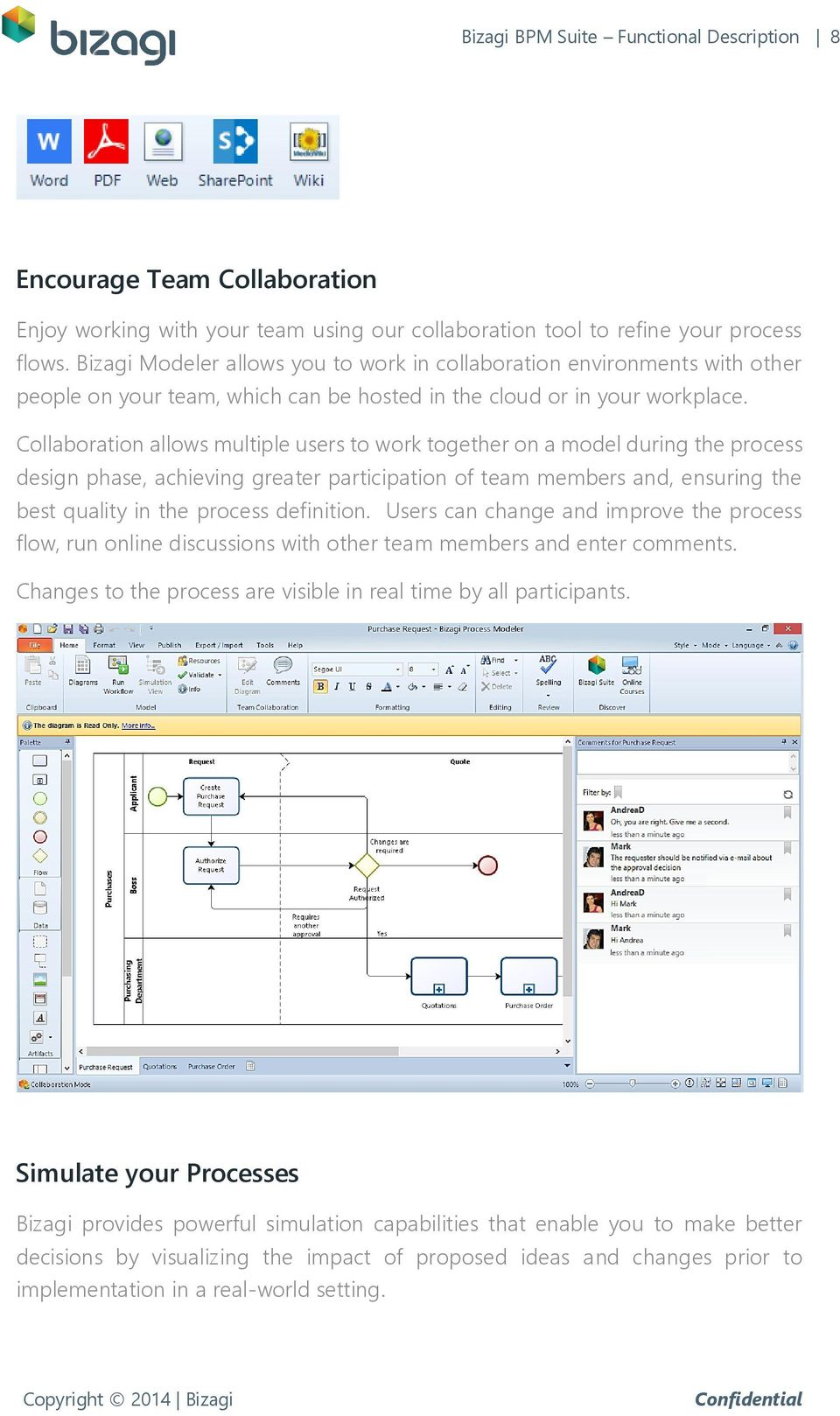 Collaboration allows multiple users to work together on a model during the process design phase, achieving greater participation of team members and, ensuring the best quality in the process