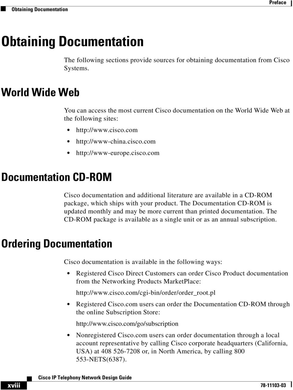 com http://www-china.cisco.com http://www-europe.cisco.com Documentation CD-ROM Cisco documentation and additional literature are available in a CD-ROM package, which ships with your product.