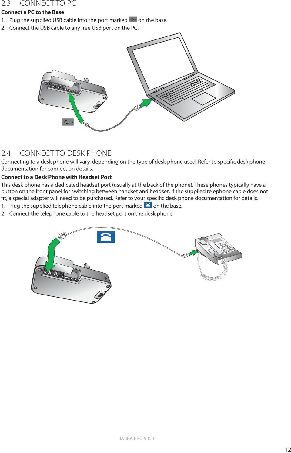 Refer to specific desk phone documentation for connection details. Connect to a Desk Phone with Headset Port This desk phone has a dedicated headset port (usually at the back of the phone).