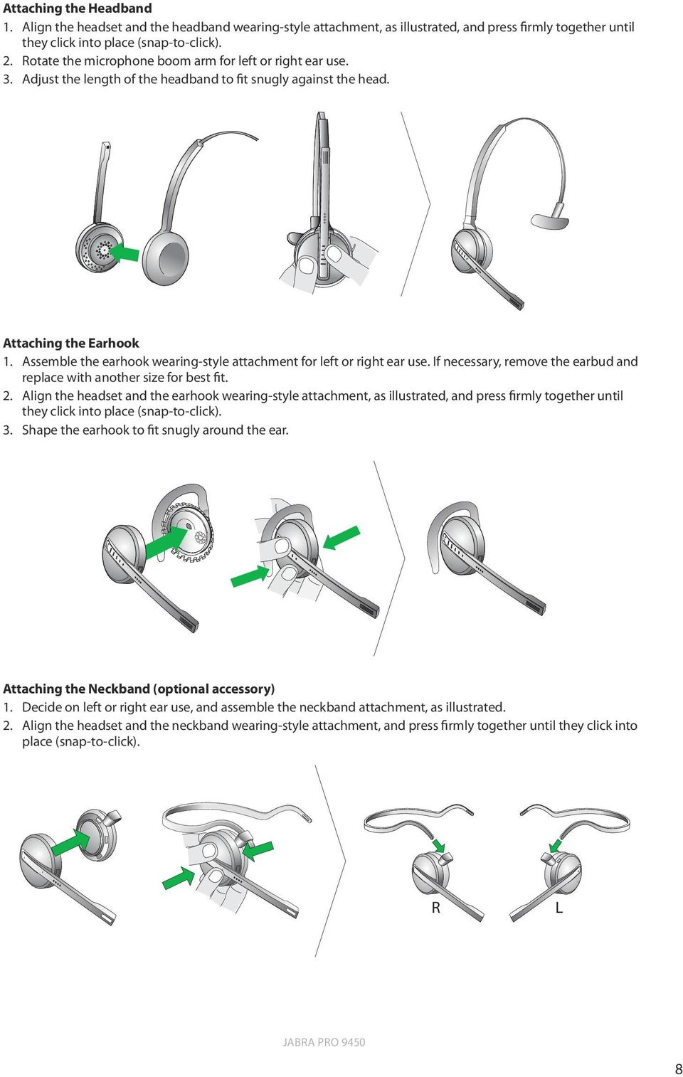 Assemble the earhook wearing-style attachment for left or right ear use. If necessary, remove the earbud and replace with another size for best fit. 2.