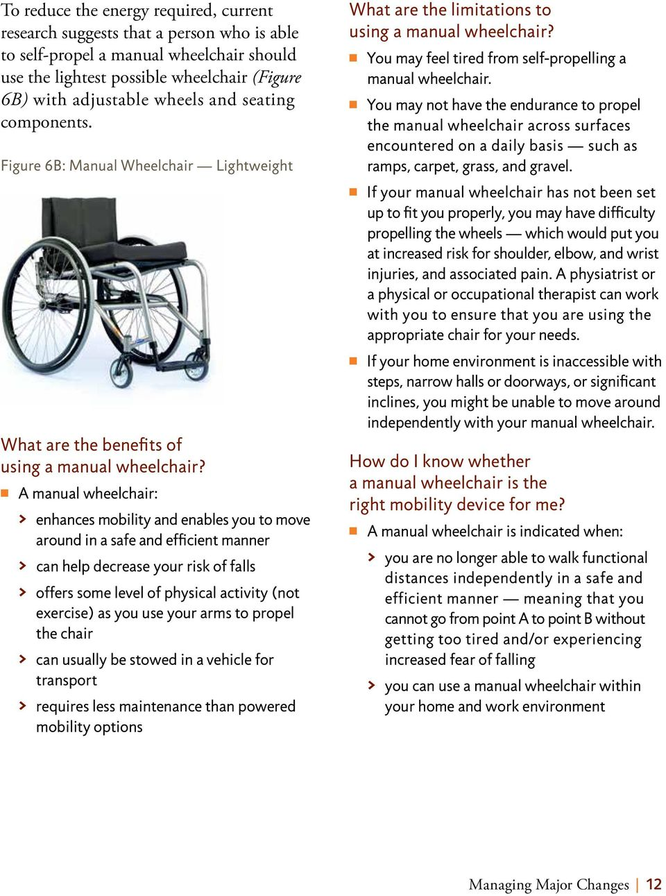 n A manual wheelchair: > enhances mobility and enables you to move around in a safe and efficient manner > can help decrease your risk of falls > offers some level of physical activity (not exercise)