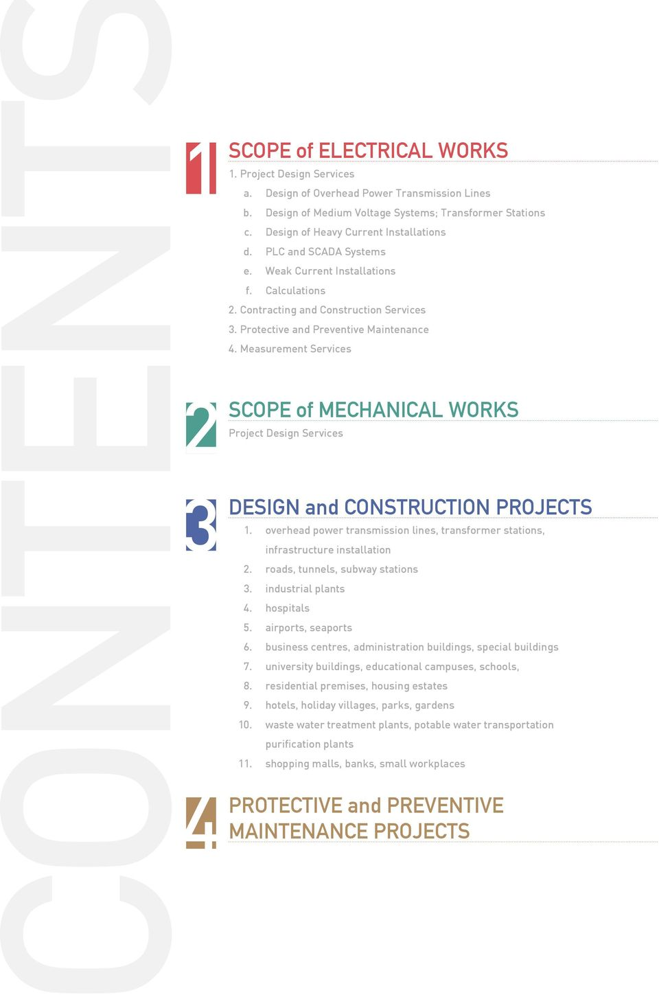 Measurement Services SCOPE of MECHANICAL WORKS Project Design Services DESIGN and CONSTRUCTION PROJECTS 1. overhead power transmission lines, transformer stations, infrastructure installation 2.