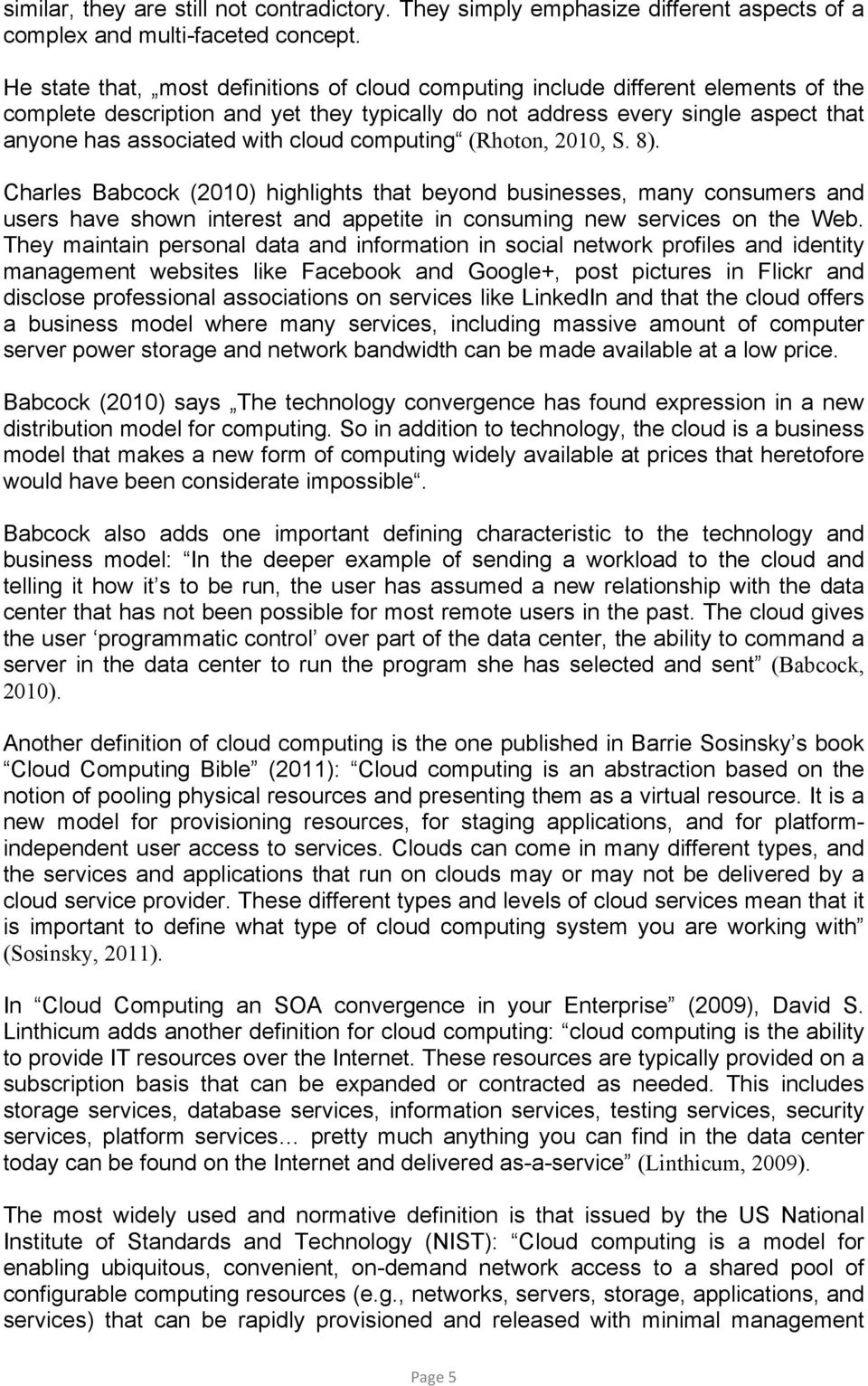 cloud computing (Rhoton, 2010, S. 8). Charles Babcock (2010) highlights that beyond businesses, many consumers and users have shown interest and appetite in consuming new services on the Web.