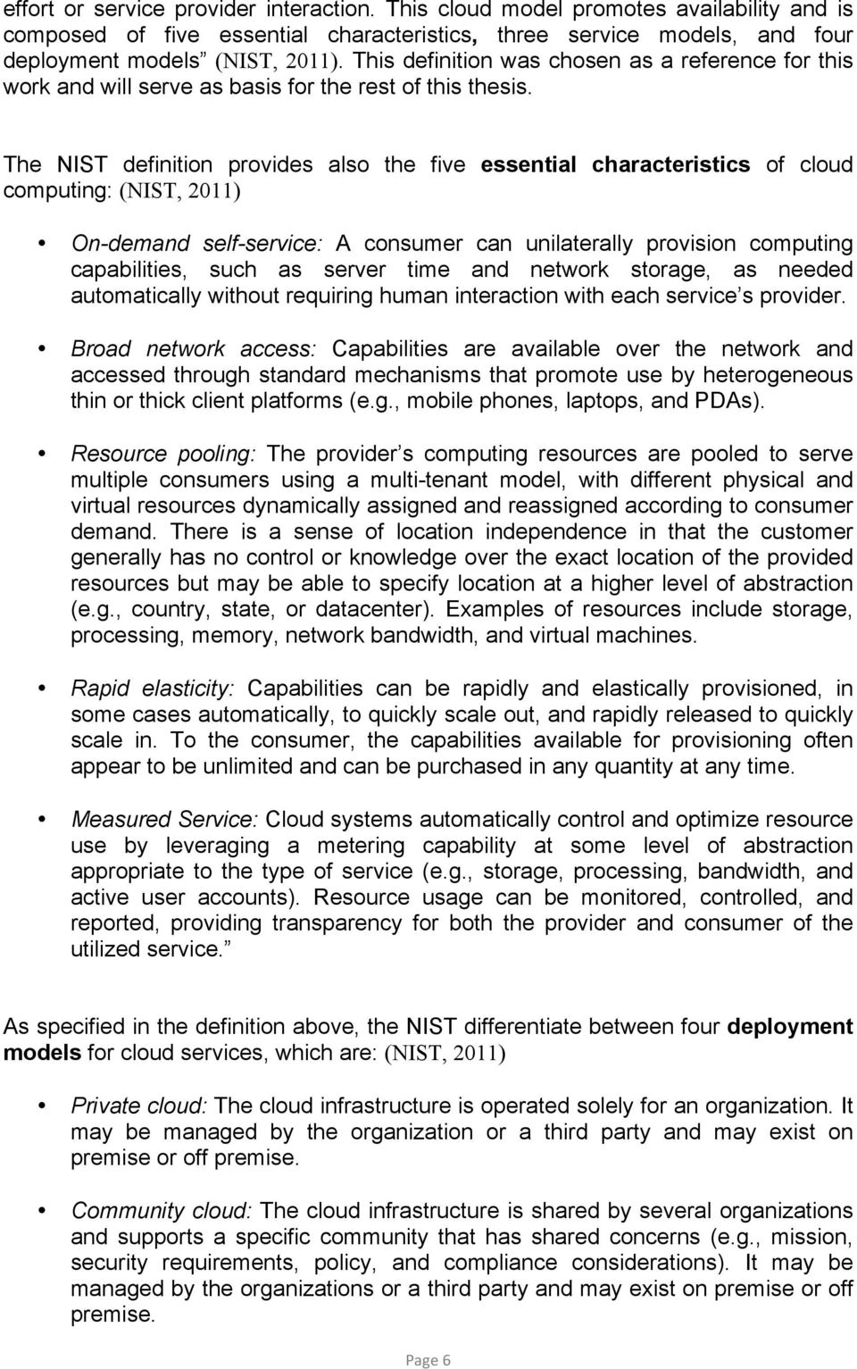 The NIST definition provides also the five essential characteristics of cloud computing: (NIST, 2011) On-demand self-service: A consumer can unilaterally provision computing capabilities, such as