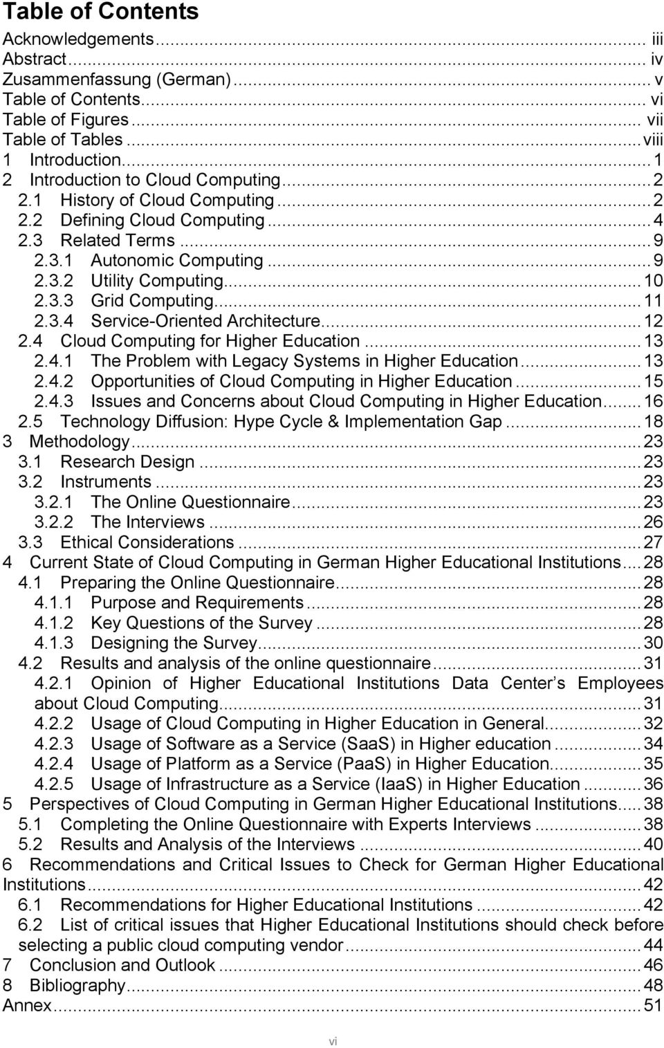 3.3 Grid Computing... 11 2.3.4 Service-Oriented Architecture... 12 2.4 Cloud Computing for Higher Education... 13 2.4.1 The Problem with Legacy Systems in Higher Education... 13 2.4.2 Opportunities of Cloud Computing in Higher Education.