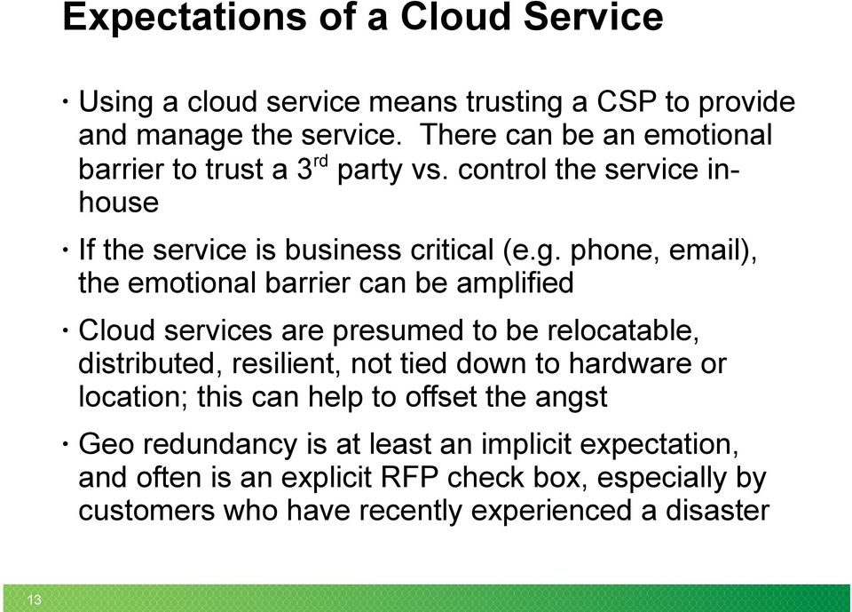 phone, email), the emotional barrier can be amplified Cloud services are presumed to be relocatable, distributed, resilient, not tied down to