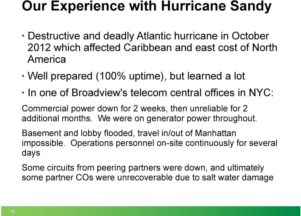 additional months. We were on generator power throughout. Basement and lobby flooded, travel in/out of Manhattan impossible.
