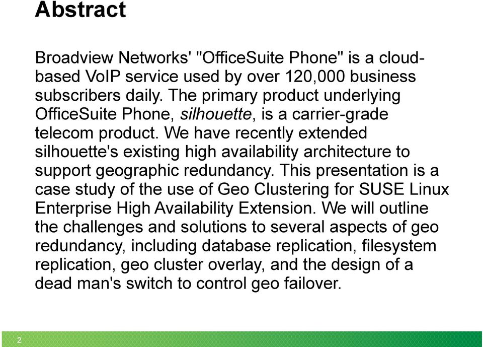 We have recently extended silhouette's existing high availability architecture to support geographic redundancy.