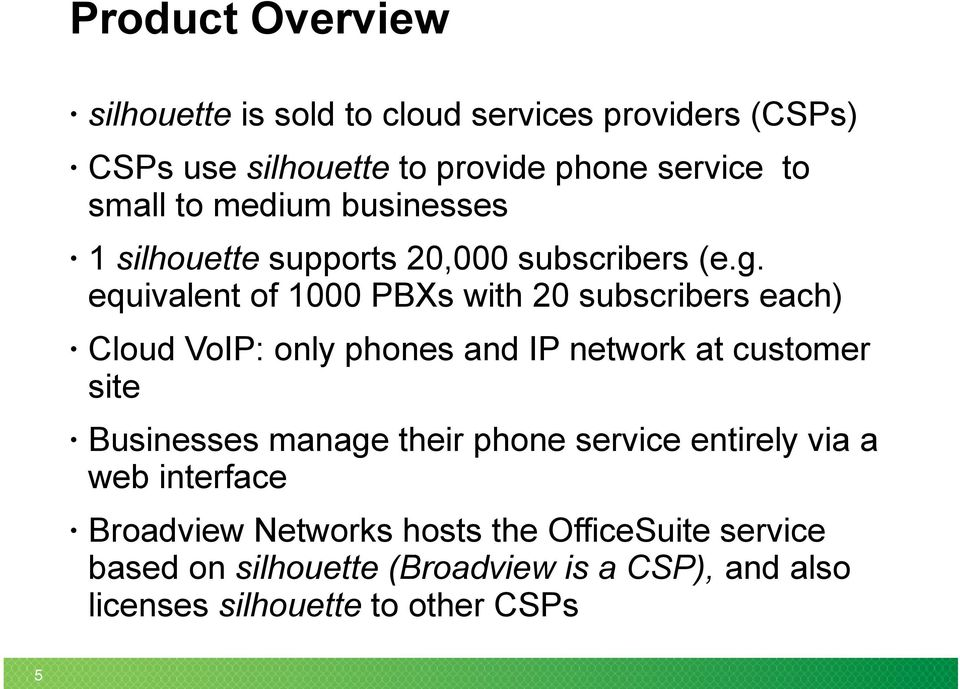 equivalent of 1000 PBXs with 20 subscribers each) Cloud VoIP: only phones and IP network at customer site Businesses manage