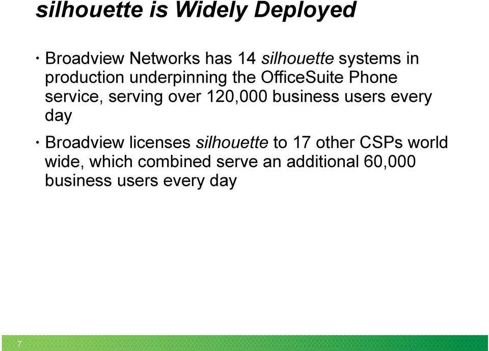 120,000 business users every day Broadview licenses silhouette to 17 other