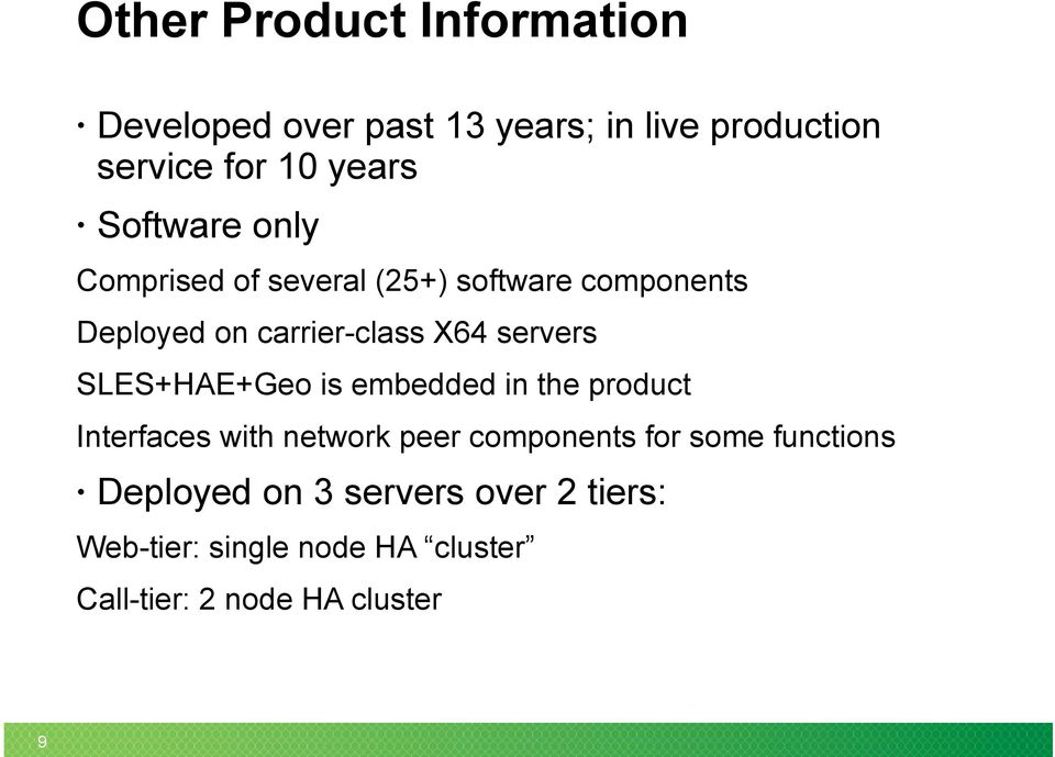 SLES+HAE+Geo is embedded in the product Interfaces with network peer components for some functions