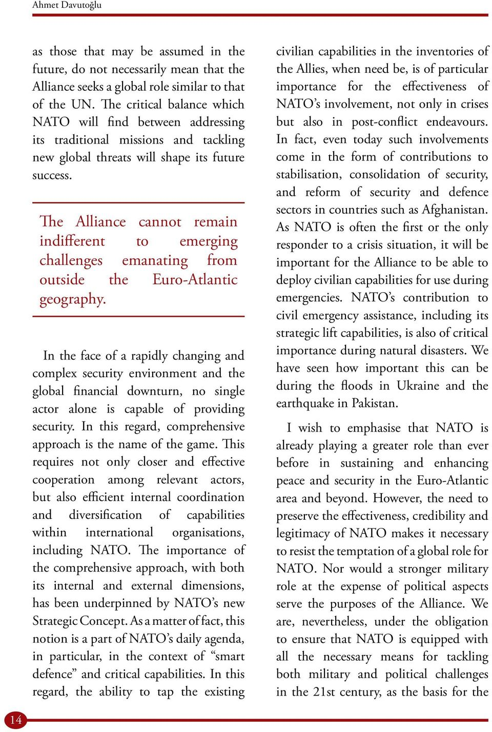 The Alliance cannot remain indifferent to emerging challenges emanating from outside the Euro-Atlantic geography.