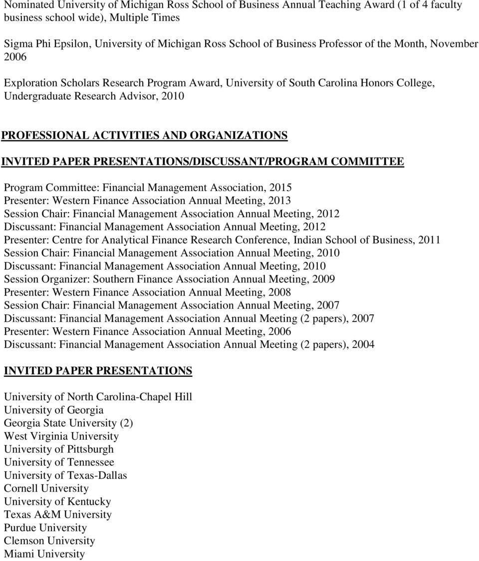 ORGANIZATIONS INVITED PAPER PRESENTATIONS/DISCUSSANT/PROGRAM COMMITTEE Program Committee: Financial Management Association, 2015 Presenter: Western Finance Association Annual Meeting, 2013 Session