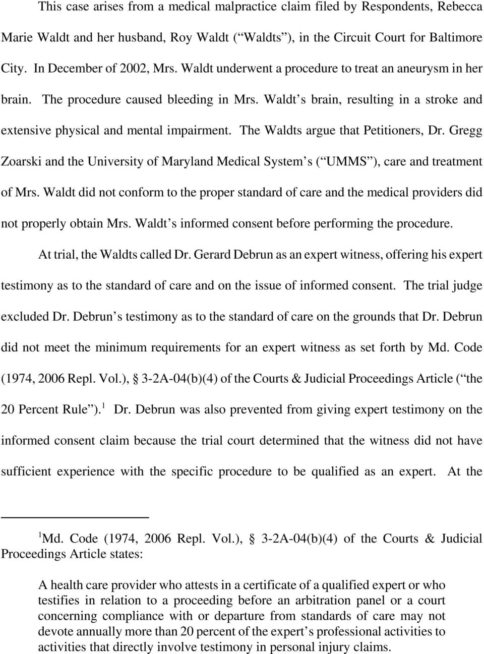 The Waldts argue that Petitioners, Dr. Gregg Zoarski and the University of Maryland Medical System s ( UMMS ), care and treatment of Mrs.