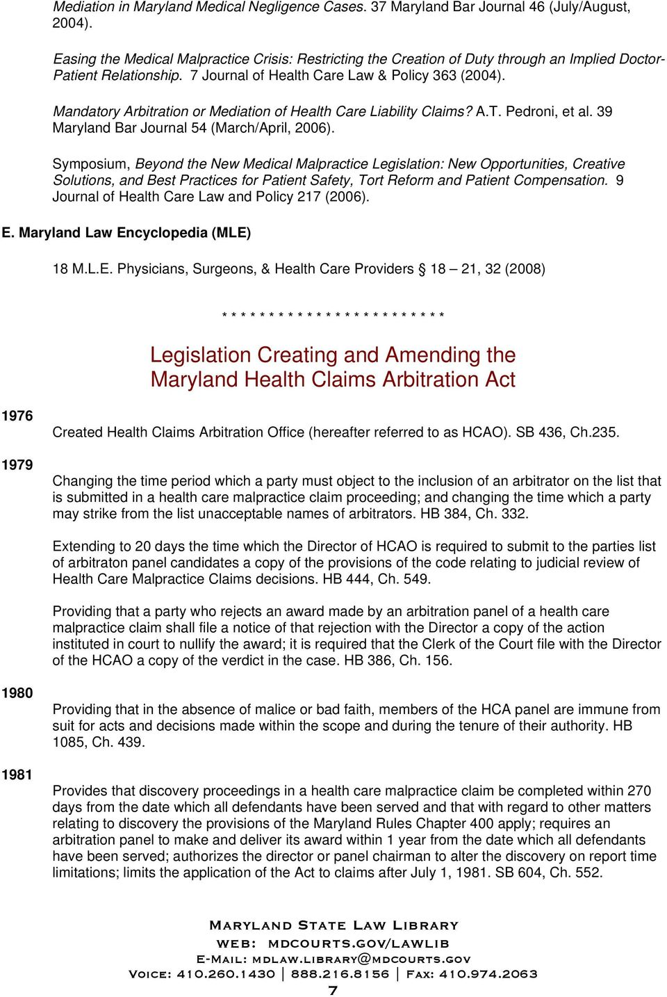 Mandatory Arbitration or Mediation of Health Care Liability Claims? A.T. Pedroni, et al. 39 Maryland Bar Journal 54 (March/April, 2006).