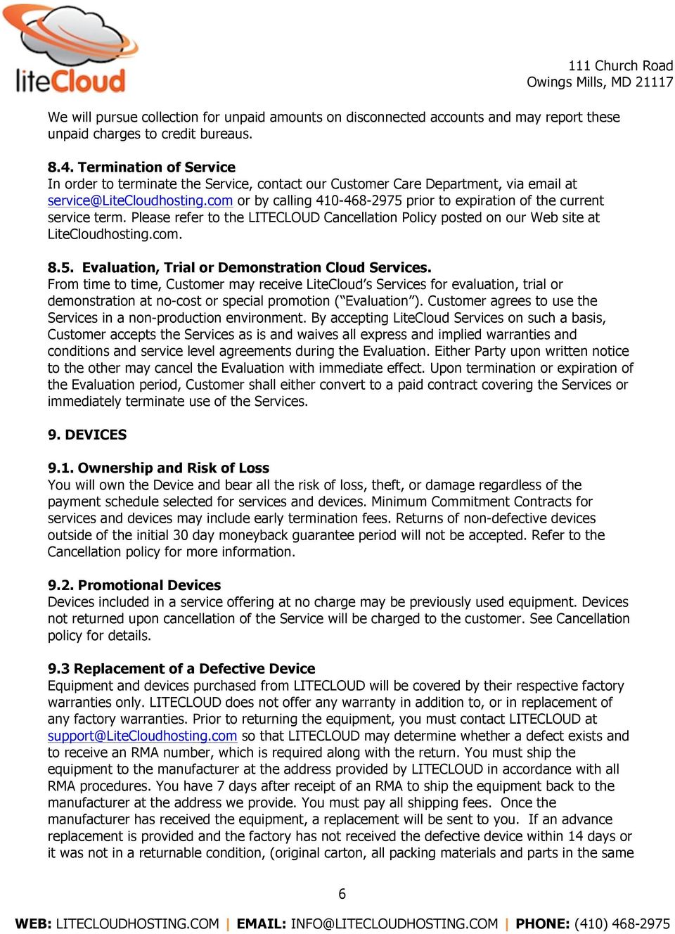 com or by calling 410-468-2975 prior to expiration of the current service term. Please refer to the LITECLOUD Cancellation Policy posted on our Web site at LiteCloudhosting.com. 8.5. Evaluation, Trial or Demonstration Cloud Services.
