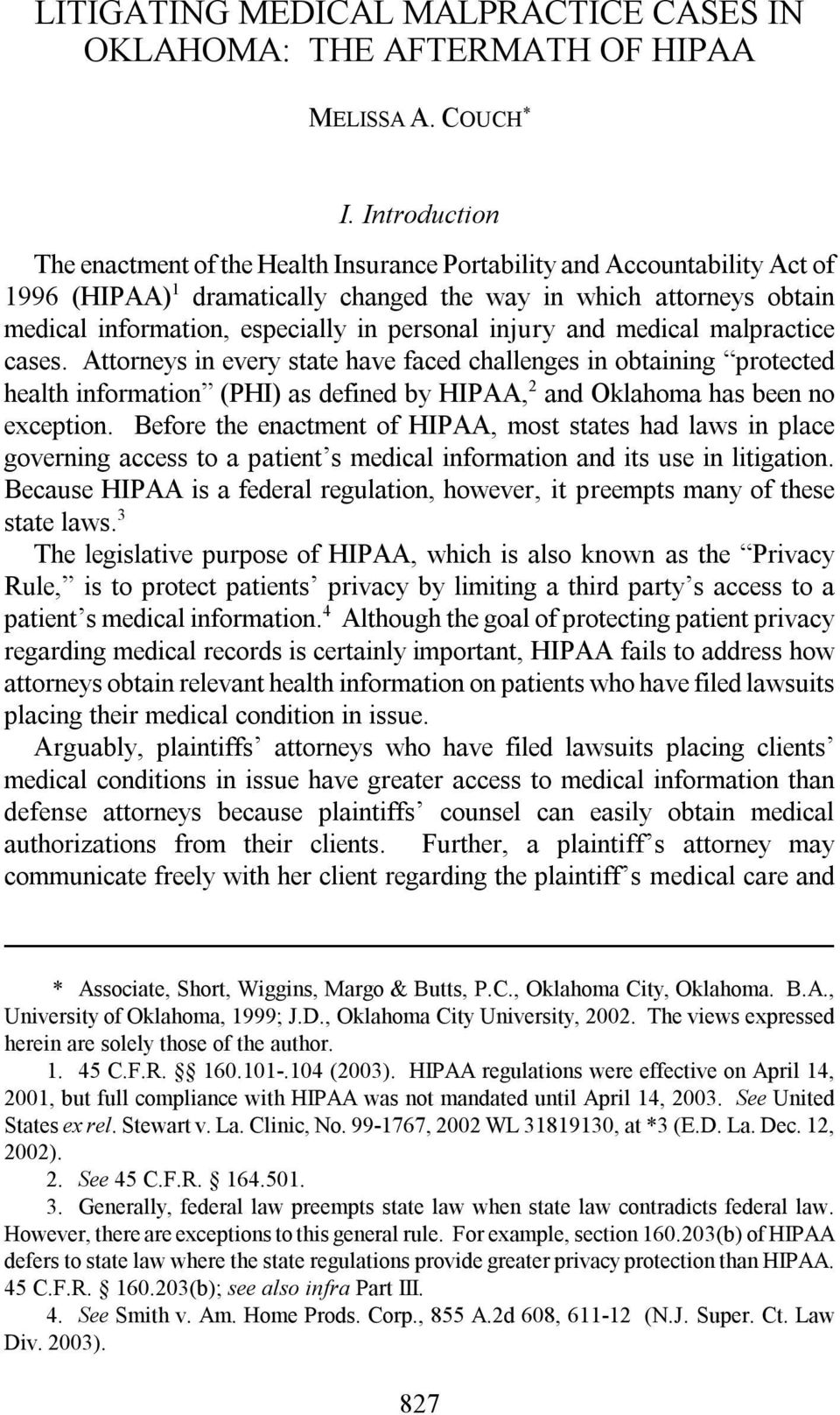personal injury and medical malpractice cases. Attorneys in every state have faced challenges in obtaining protected health information (PHI) as defined by HIPAA, 2 and Oklahoma has been no exception.