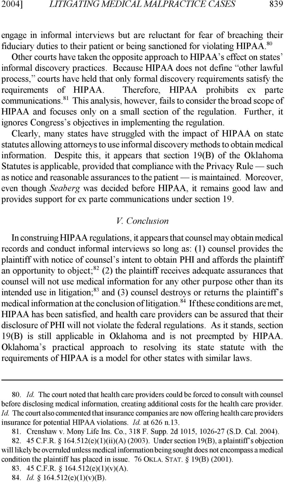 Because HIPAA does not define other lawful process, courts have held that only formal discovery requirements satisfy the requirements of HIPAA. Therefore, HIPAA prohibits ex parte communications.