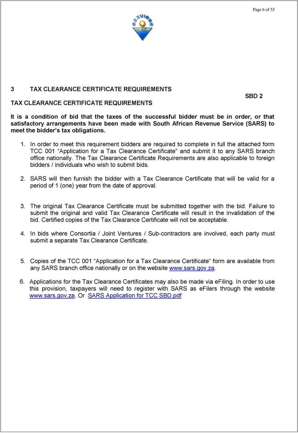 In order to meet this requirement bidders are required to complete in full the attached form TCC 001 Application for a Tax Clearance Certificate and submit it to any SARS branch office nationally.