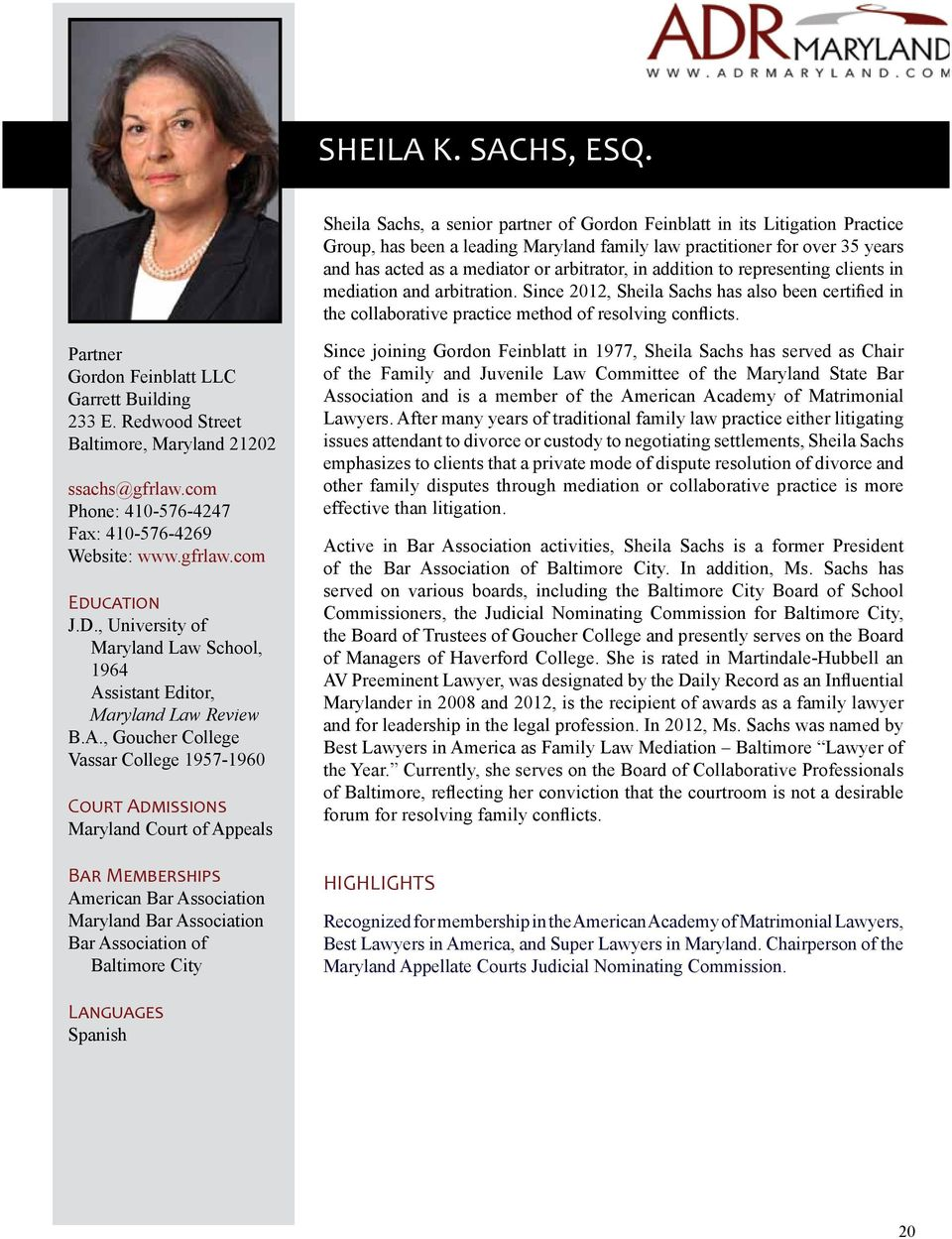 addition to representing clients in mediation and arbitration. Since 2012, Sheila Sachs has also been certified in the collaborative practice method of resolving conflicts.