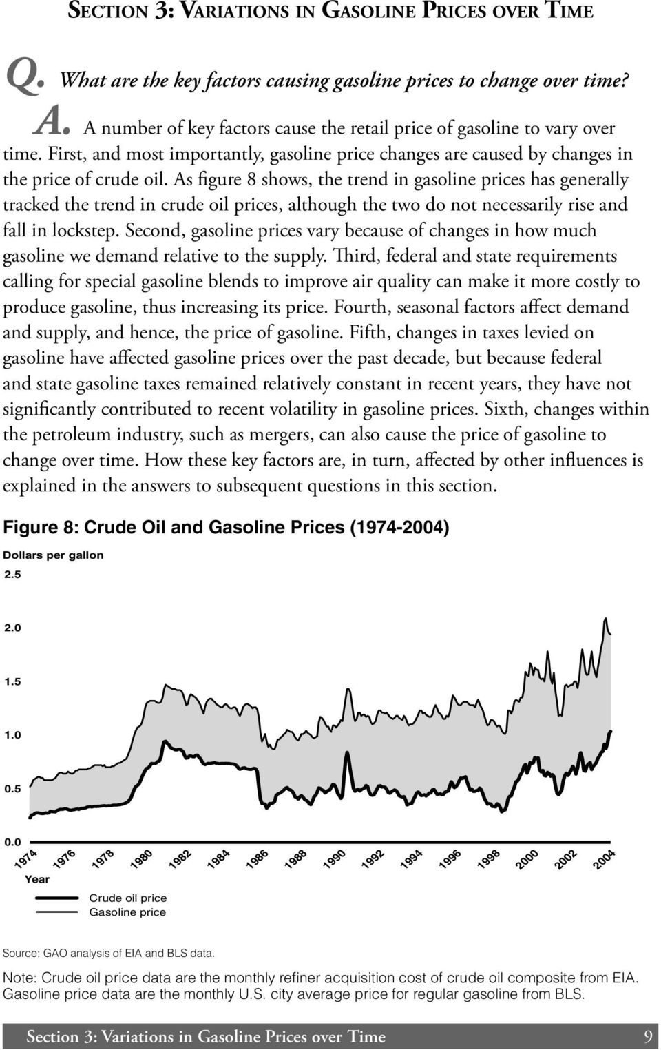 As figure 8 shows, the trend in gasoline prices has generally tracked the trend in crude oil prices, although the two do not necessarily rise and fall in lockstep.