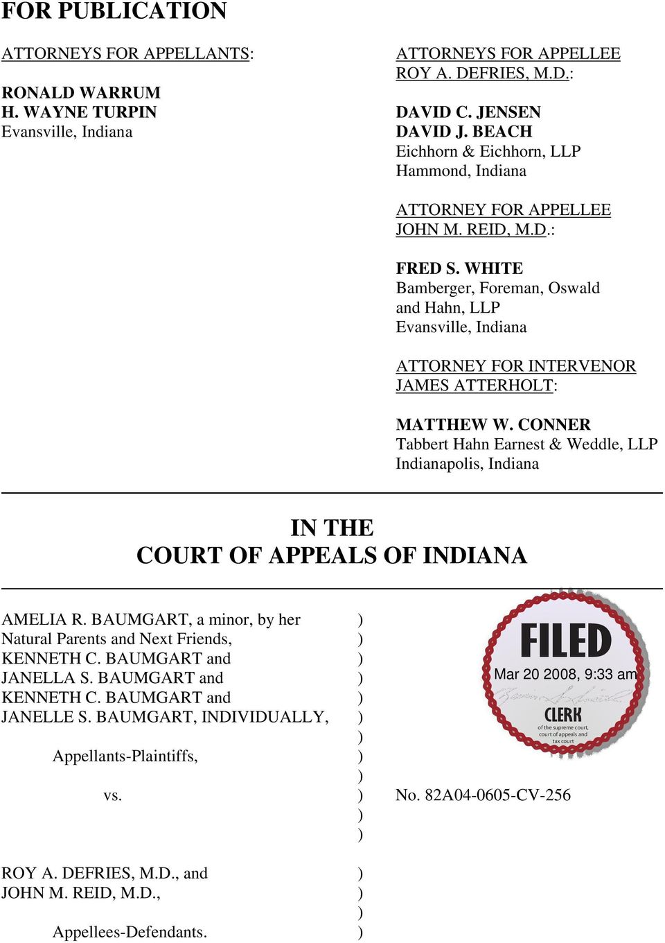 WHITE Bamberger, Foreman, Oswald and Hahn, LLP Evansville, Indiana ATTORNEY FOR INTERVENOR JAMES ATTERHOLT: MATTHEW W.